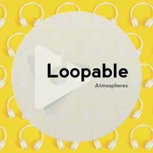 Loopable Atmospheres