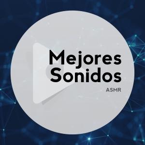 Mejores Sonidos ASMR