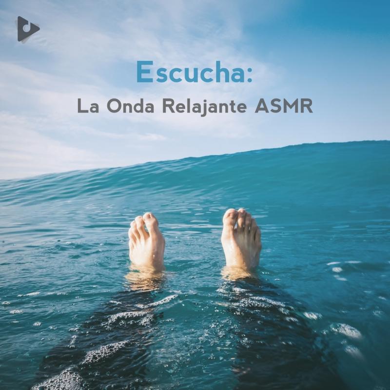Escucha: La Onda Relajante ASMR