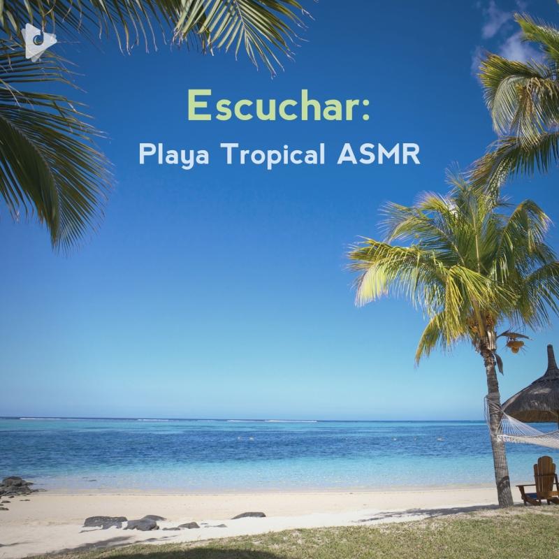 Escuchar: Playa Tropical ASMR