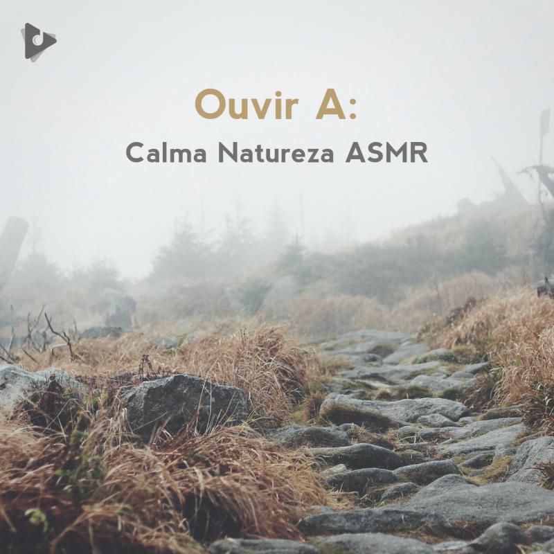 Ouvir A: Calma Natureza ASMR