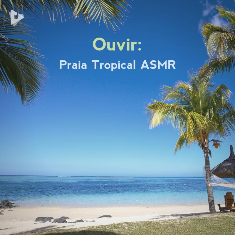 Ouvir: Praia Tropical ASMR