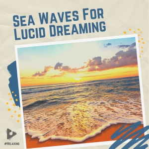 Sea Waves For Lucid Dreaming