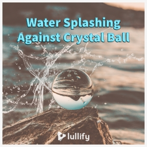 Water Splashing Against Crystal Ball