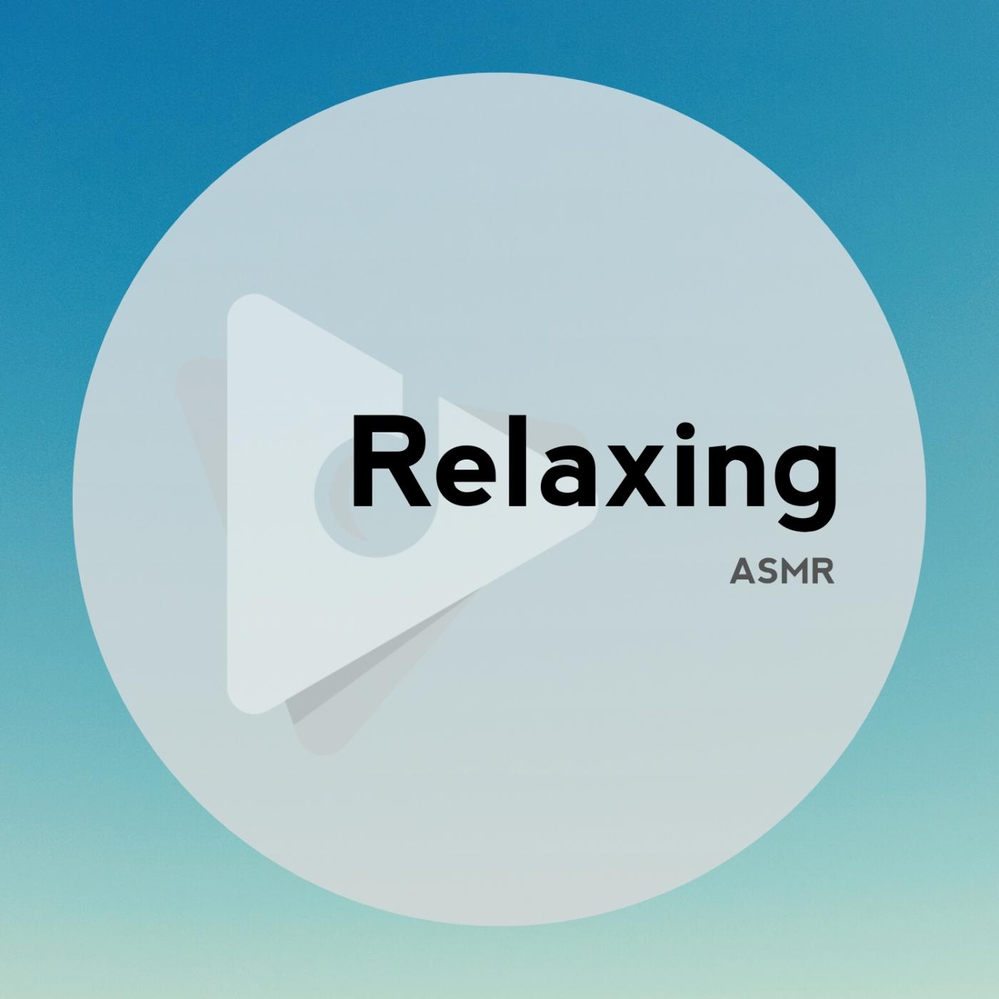 Relaxing ASMR