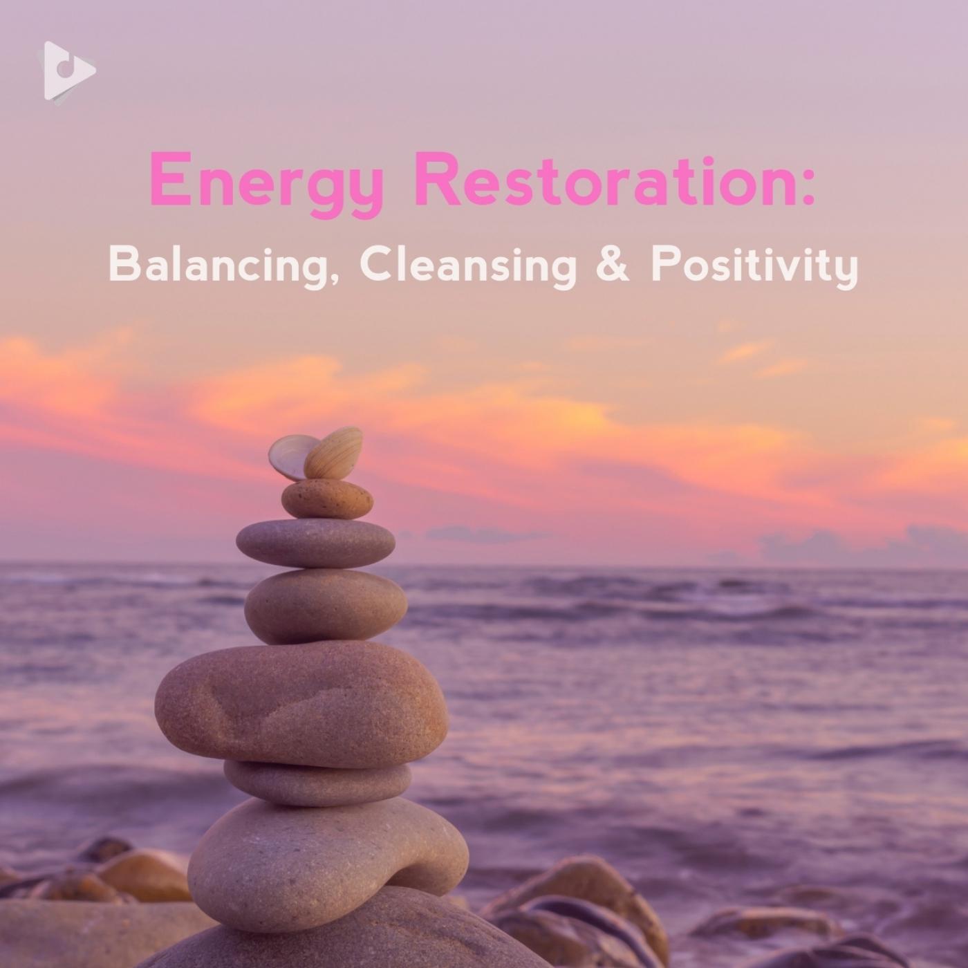 Energy Restoration: Balancing, Cleansing & Positivity