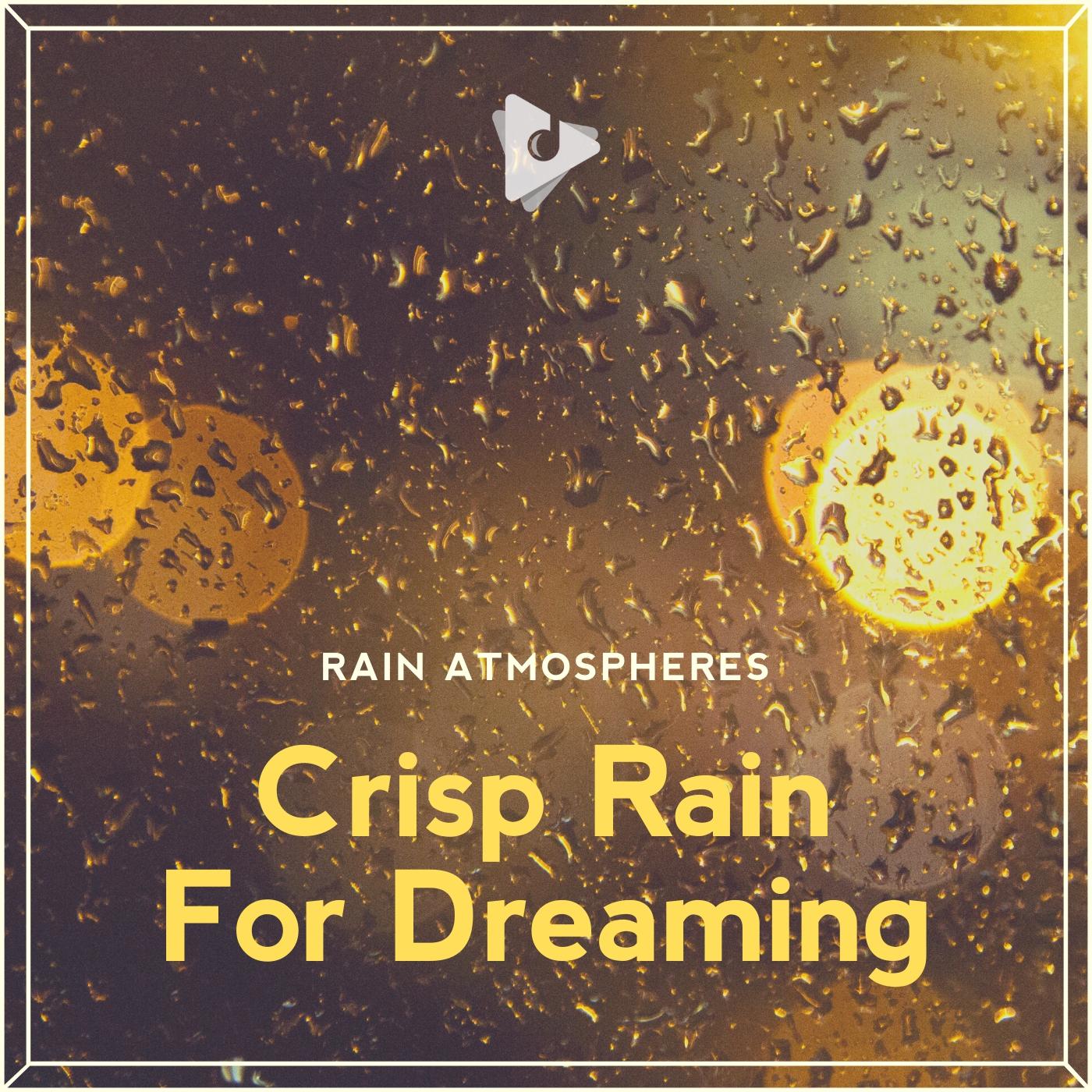 Crisp Rain For Dreaming