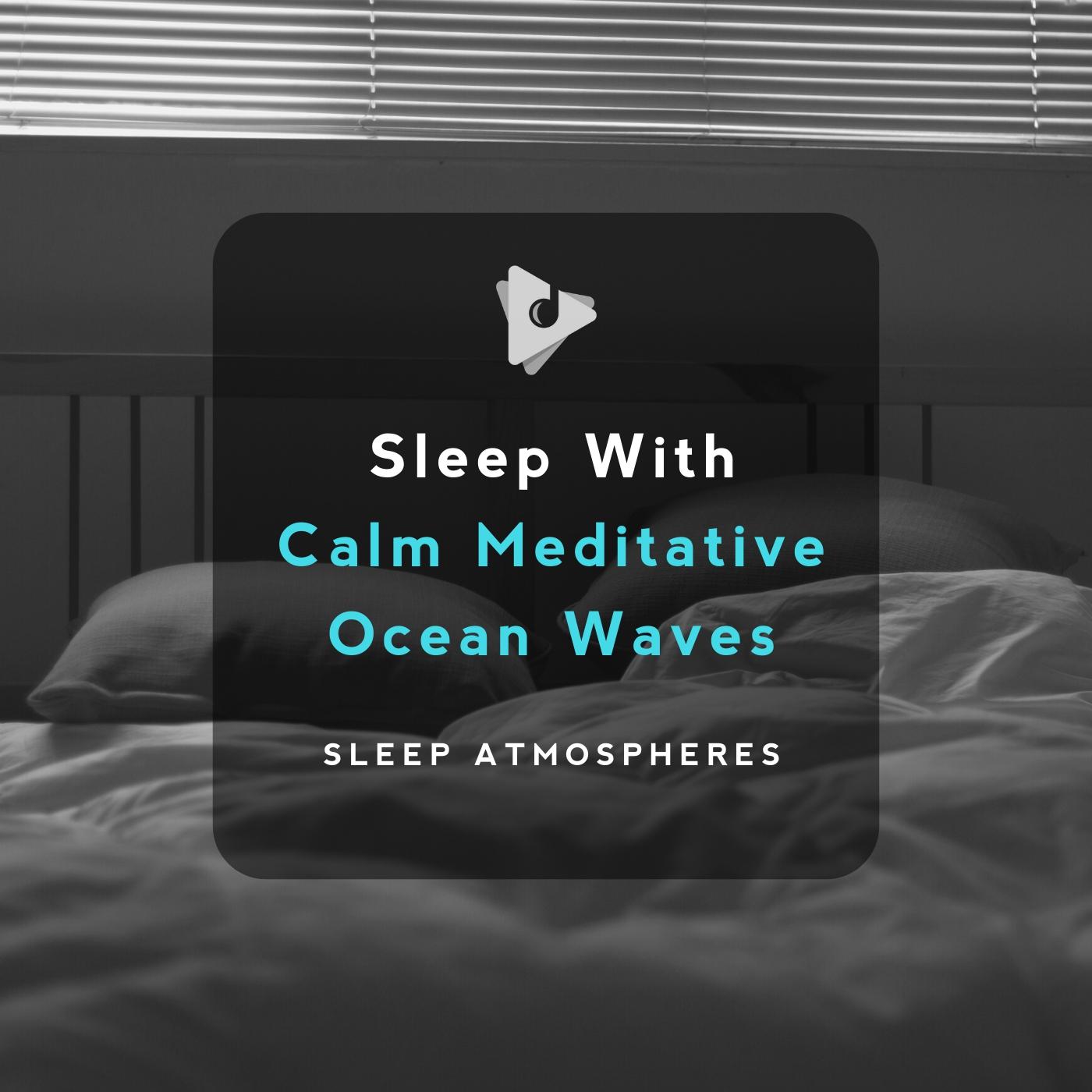 Sleep With Calm Meditative Ocean Waves