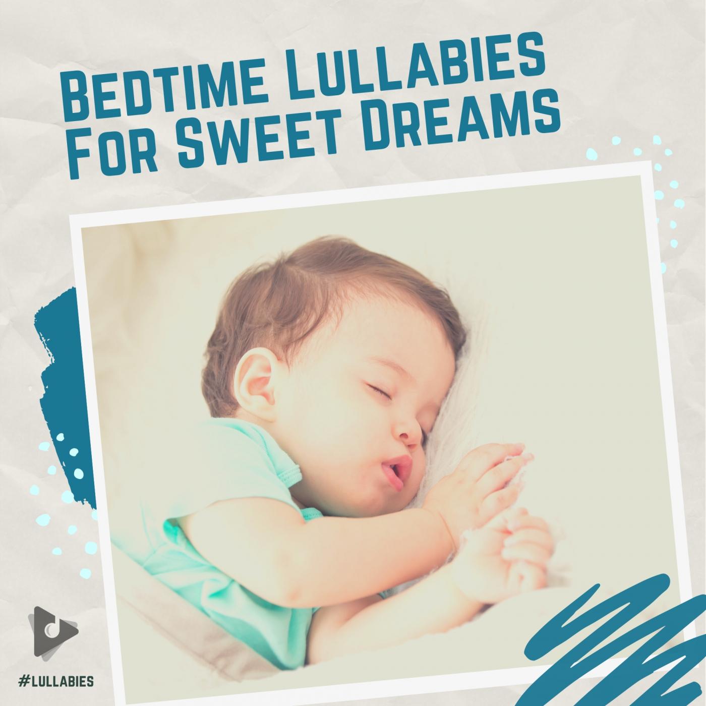 Bedtime Lullabies For Sweet Dreams