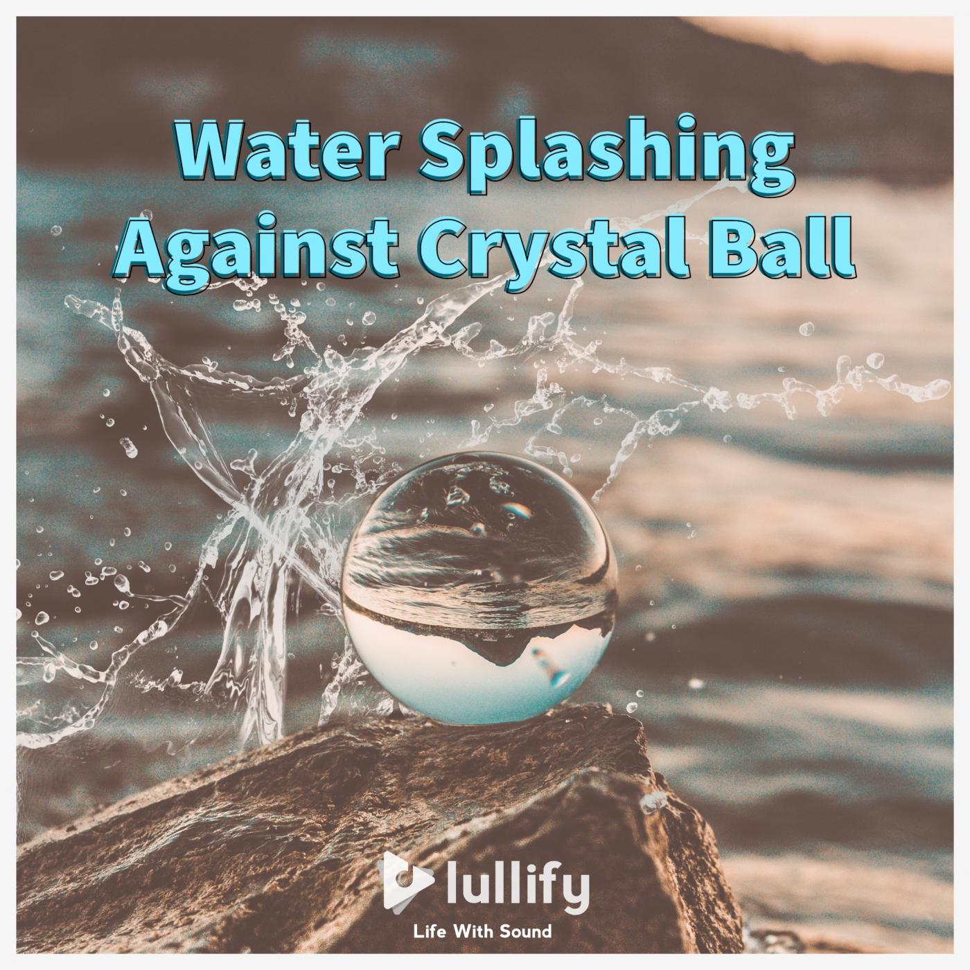 Water Splashing Against Crystal Ball