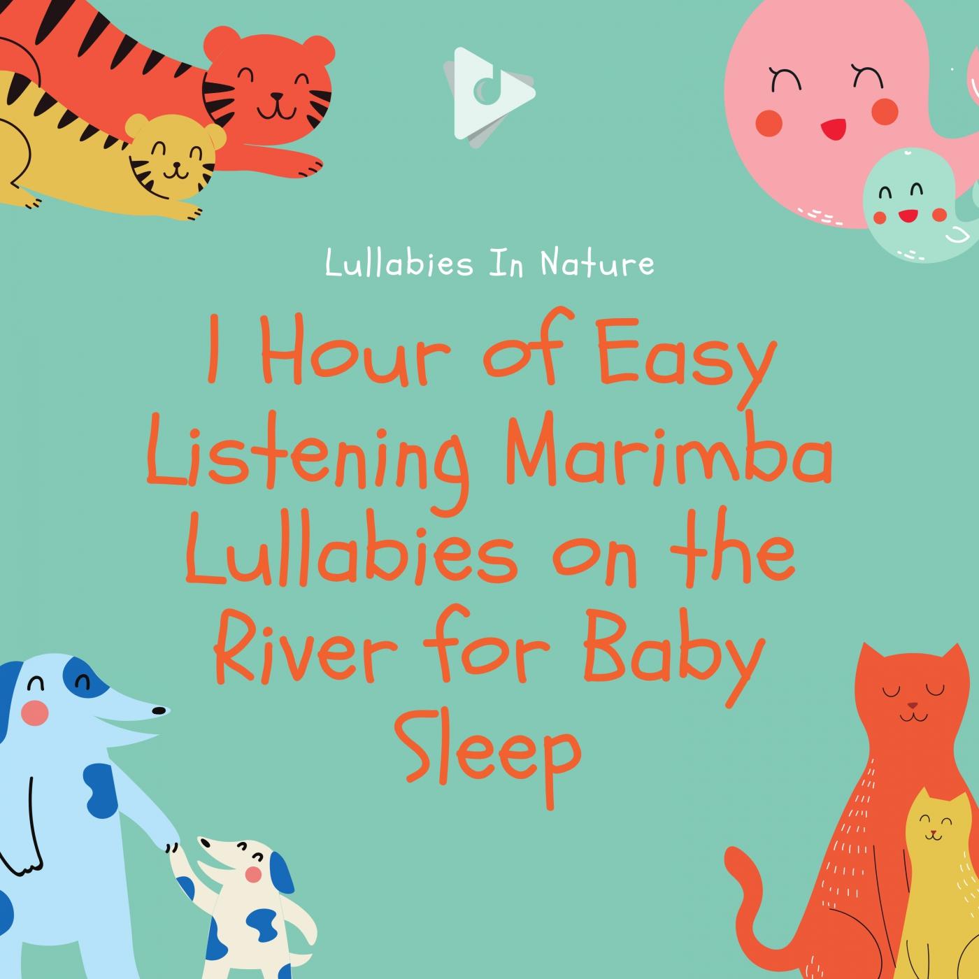1 Hour of Easy Listening Marimba Lullabies on the River for Baby Sleep