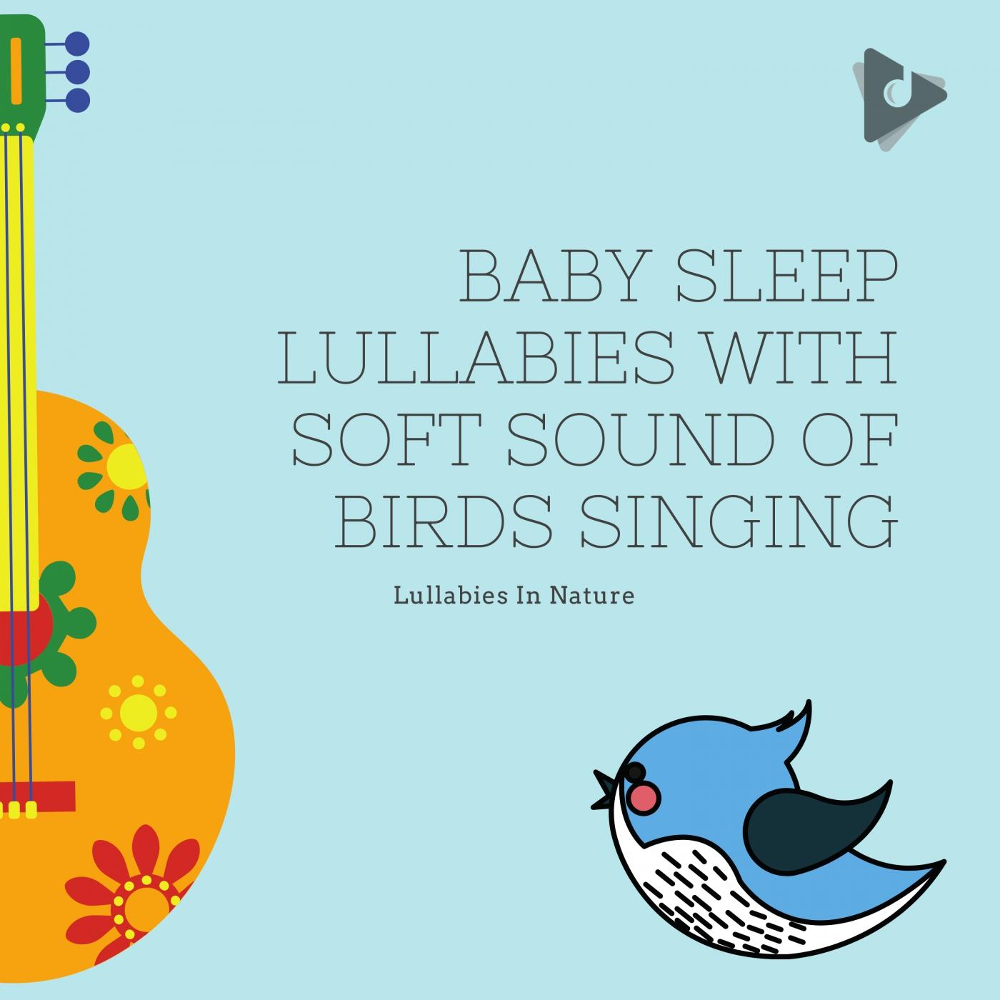 Baby Sleep Lullabies with Soft Sound of Birds Singing