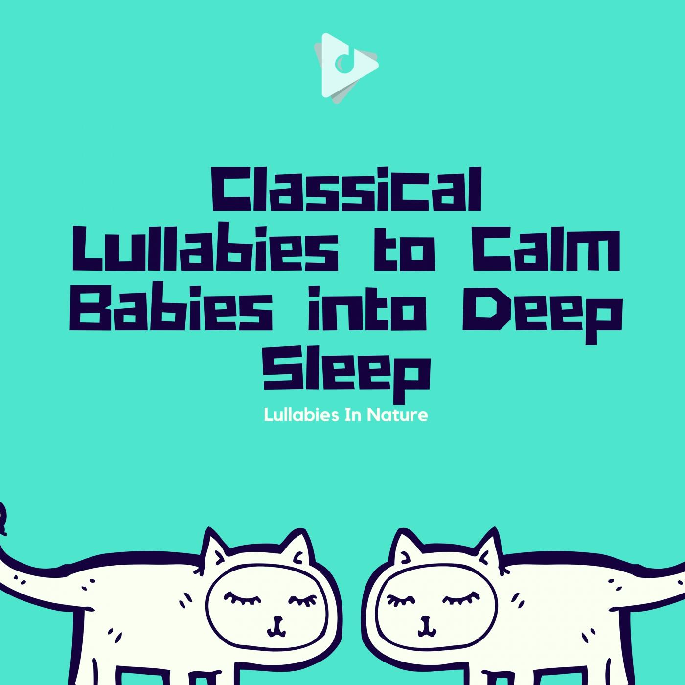 Classical Lullabies to Calm Babies into Deep Sleep