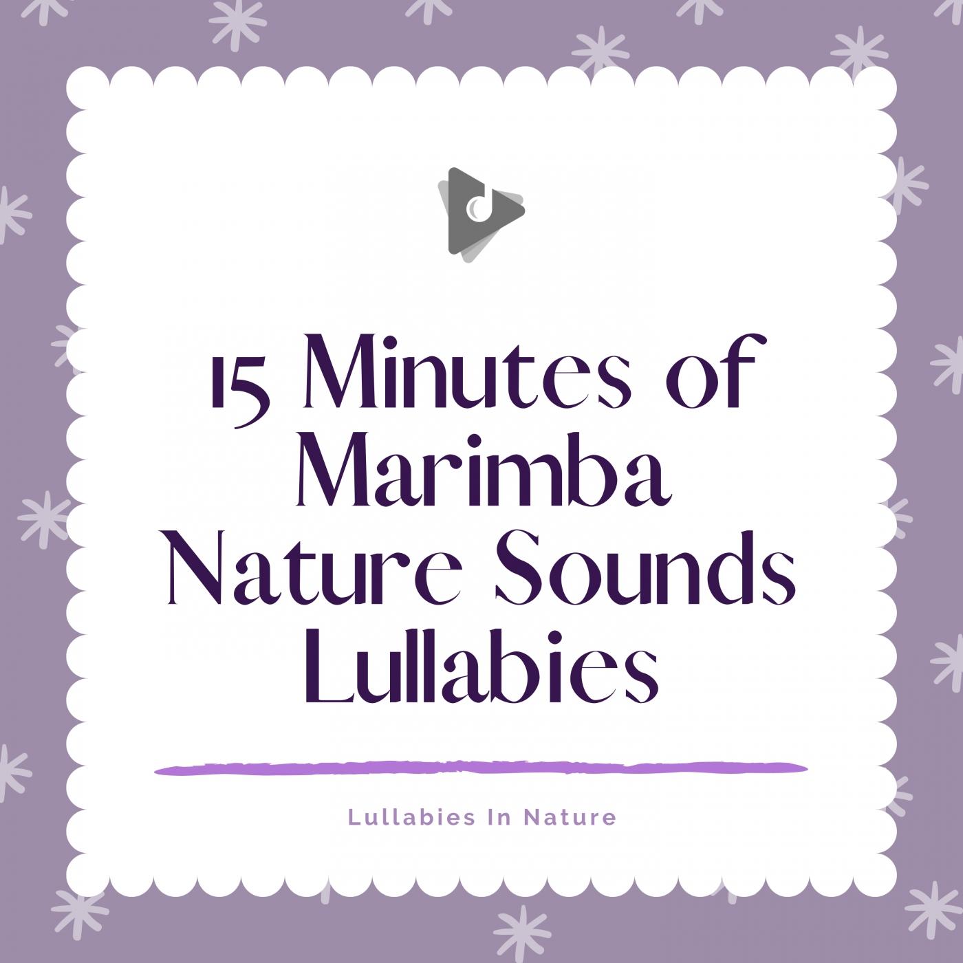 15 Minutes of Marimba Nature Sounds Lullabies